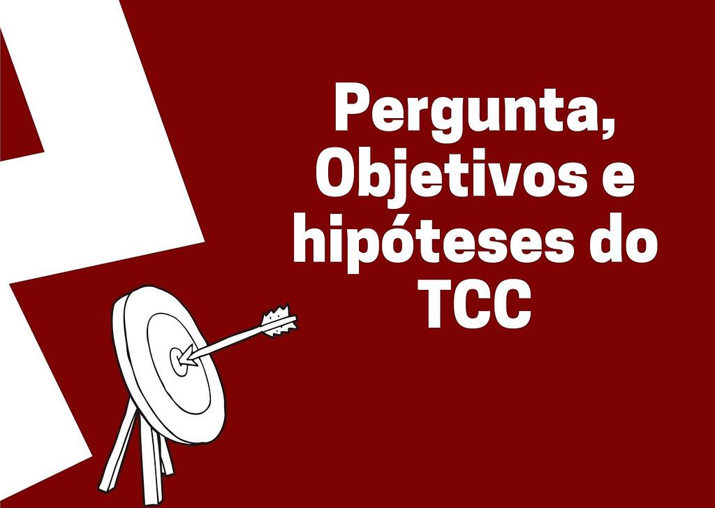 TCC: Como fazer pergunta, objetivos e hipóteses